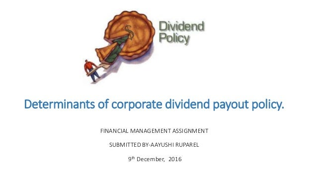 determinants of dividend payout ratio Determinants of corporate dividend payout policy these factors are termed as 'determinants/ dimensions of a dividend policy' dividend payout ratio jim corporate dividend policy tigerjayadev english.