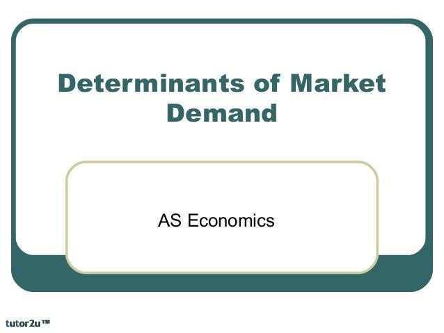 tutor2ututor2u™™ Determinants of Market Demand AS Economics