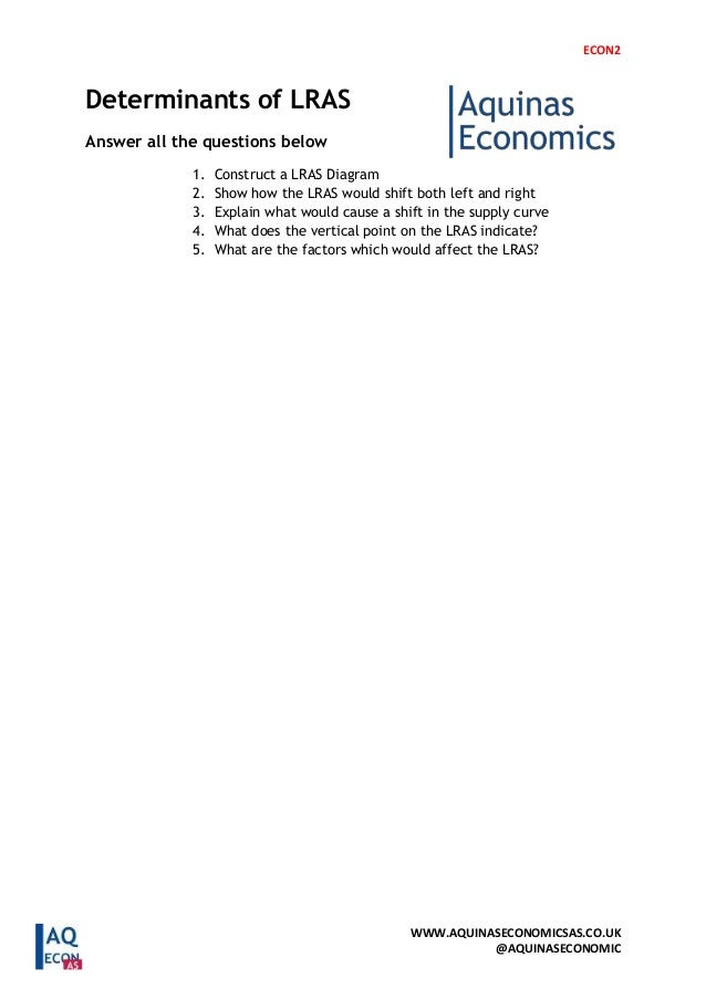 ECON2 WWW.AQUINASECONOMICSAS.CO.UK @AQUINASECONOMIC Determinants of LRAS Answer all the questions below 1. Construct a LRA...
