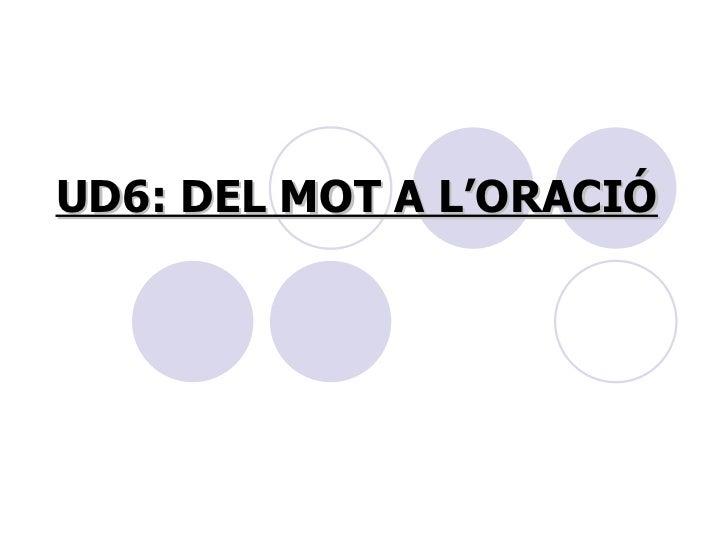 UD6: DEL MOT A L'ORACIÓ