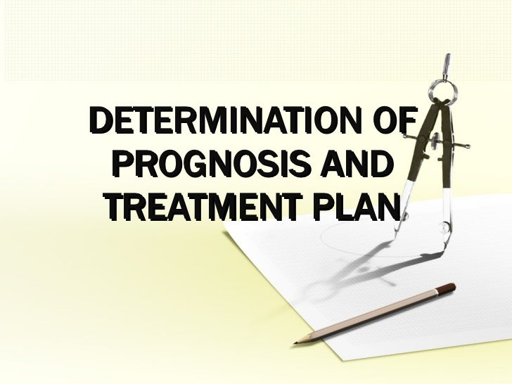 DETERMINATION OF PROGNOSIS AND TREATMENT PLAN