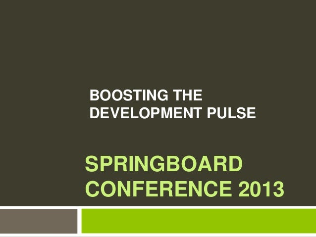 SPRINGBOARDCONFERENCE 2013BOOSTING THEDEVELOPMENT PULSE