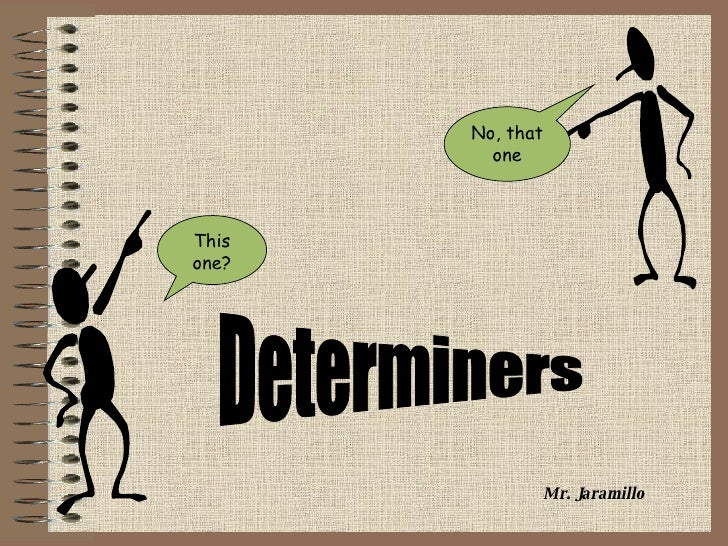 Determiners Mr. Jaramillo This one? No, that one