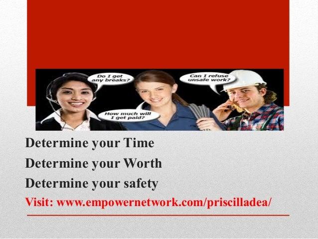 Determine your TimeDetermine your WorthDetermine your safetyVisit: www.empowernetwork.com/priscilladea/