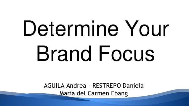 Determine your brand focus