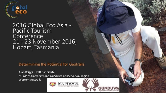 2016 Global Eco Asia - Pacific Tourism Conference 21 - 23 November 2016, Hobart, Tasmania Determining the Potential for Ge...