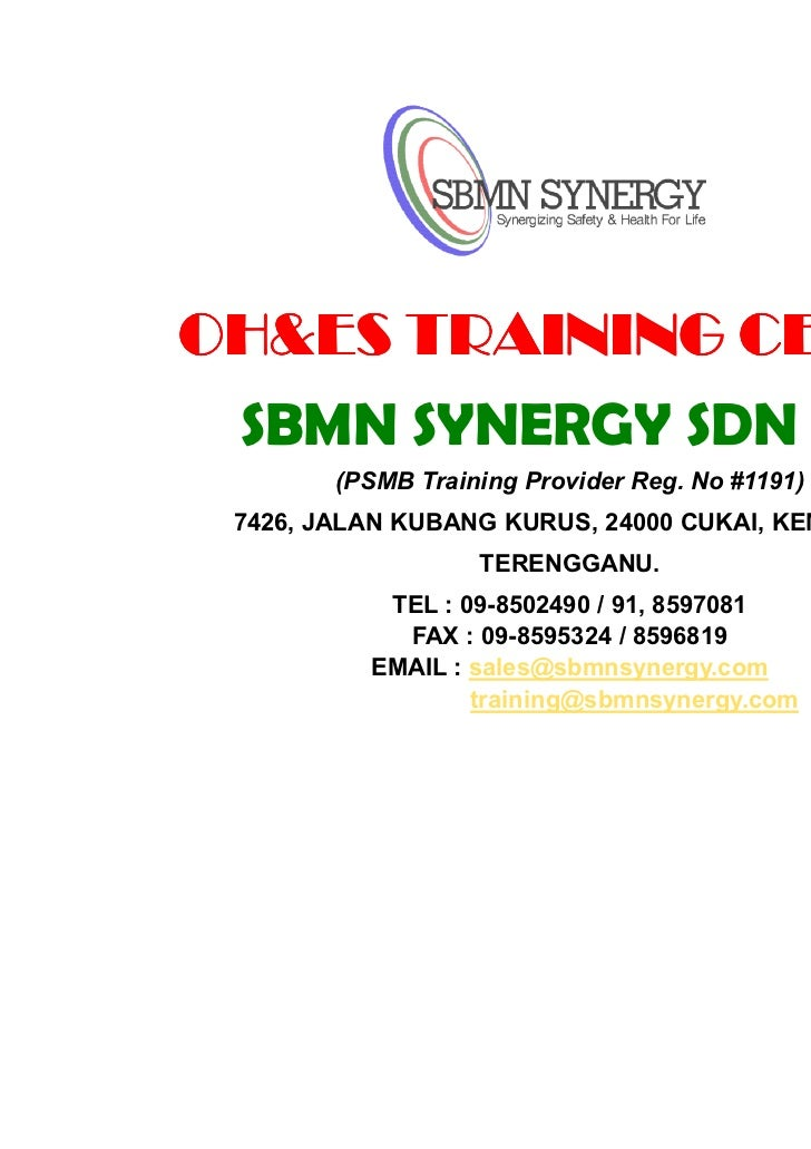 OH&ES TRAINING CENTRE SBMN SYNERGY SDN BHD        (PSMB Training Provider Reg. No #1191) 7426, JALAN KUBANG KURUS, 24000 C...