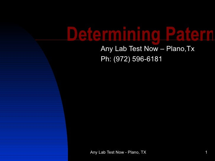 Determining Patern        Any Lab Test Now – Plano,Tx        Ph: (972) 596-6181       Any Lab Test Now - Plano, TX       1