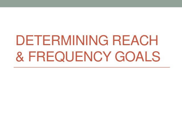DETERMINING REACH& FREQUENCY GOALS