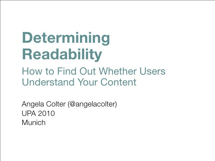 Determining Readability How to Find Out Whether Users Understand Your Content  Angela Colter (@angelacolter) UPA 2010 Muni...
