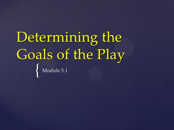 Determining the Goals of the Play<br />Module 5.1<br />