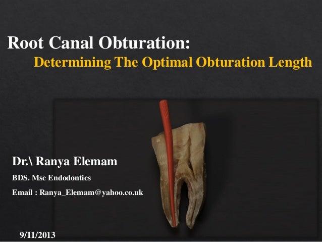 Root Canal Obturation: Determining The Optimal Obturation Length  Dr. Ranya Elemam BDS. Msc Endodontics Email : Ranya_Elem...