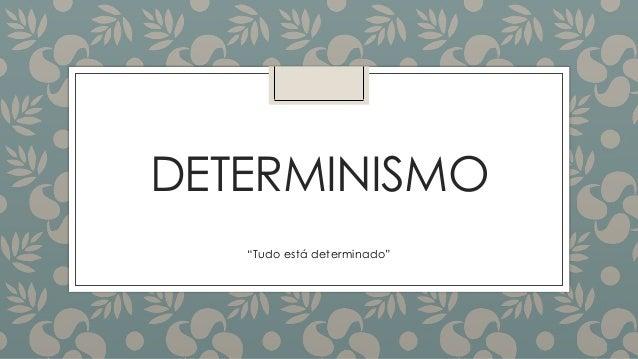 """DETERMINISMO """"Tudo está determinado"""""""