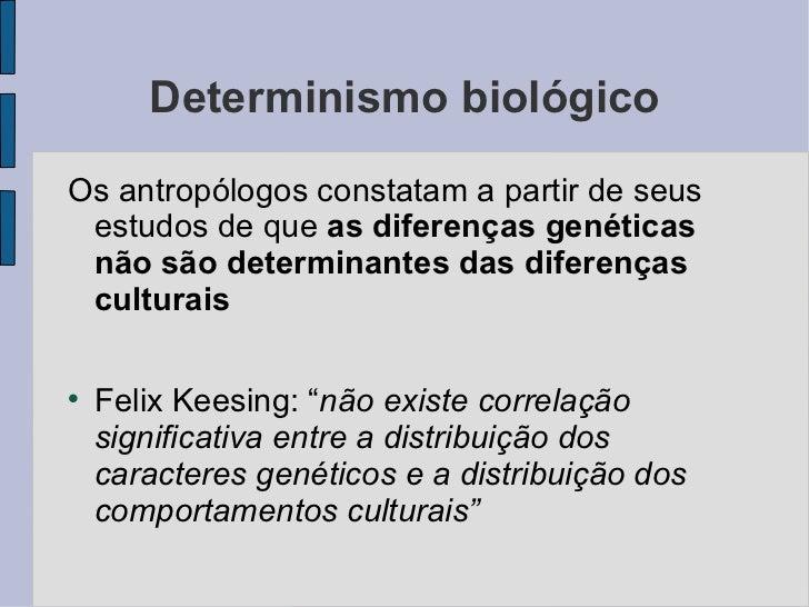 Determinismo biológicoOs antropólogos constatam a partir de seus estudos de que as diferenças genéticas não são determinan...
