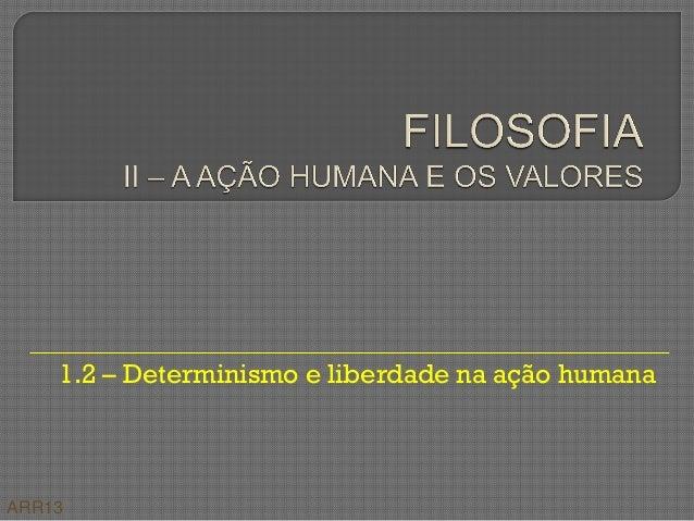 1.2 – Determinismo e liberdade na ação humana ARR13