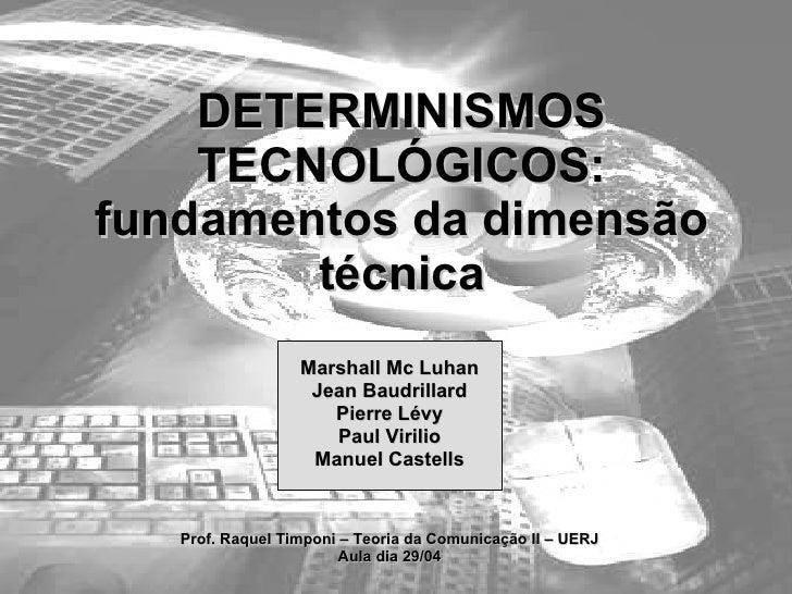 DETERMINISMOS TECNOLÓGICOS: fundamentos da dimensão técnica Marshall Mc Luhan Jean Baudrillard Pierre Lévy Paul Virilio Ma...