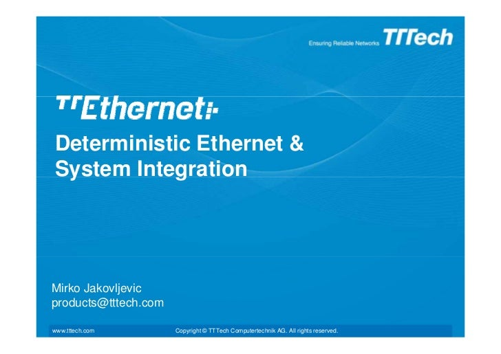 Deterministic Ethernet &System IntegrationMirko Jakovljevicproducts@tttech.comwww.tttech.com        Copyright © TTTech Com...