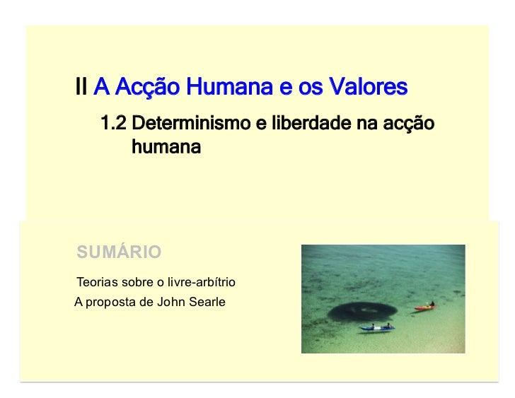 II A Acção Humana e os Valores    1.2 Determinismo e liberdade na acção        humanaSUMÁRIOTeorias sobre o livre-arbítrio...