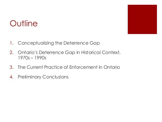 Outline 1. Conceptualizing the Deterrence Gap 2. Ontario's Deterrence Gap in Historical Context, 1970s – 1990s 3. The Curr...