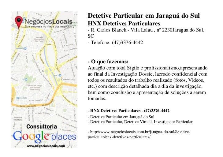 Detetive Particular em Jaraguá do SulHNX Detetives Particulares- R. Carlos Blanck - Vila Lalau , nº 2230Jaragua do Sul,SC-...