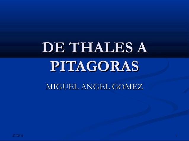 27/05/13 1DE THALES ADE THALES APITAGORASPITAGORASMIGUEL ANGEL GOMEZMIGUEL ANGEL GOMEZ