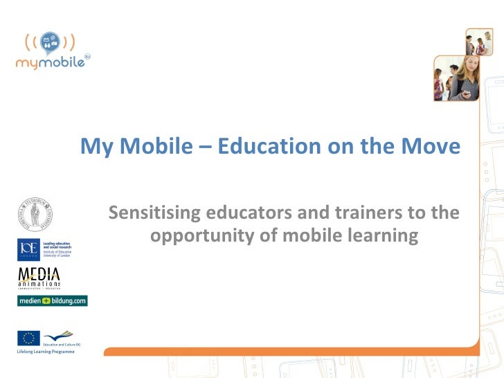 My Mobile – Education on the Move  Sensitising educators and trainers to the      opportunity of mobile learning