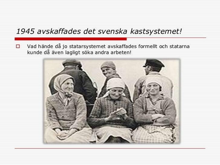 1945 avskaffades det svenska kastsystemet!   Vad hände då jo statarsystemet avskaffades formellt och statarna    kunde då...