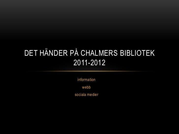 DET HÄNDER PÅ CHALMERS BIBLIOTEK            2011-2012             information                webb            sociala medier