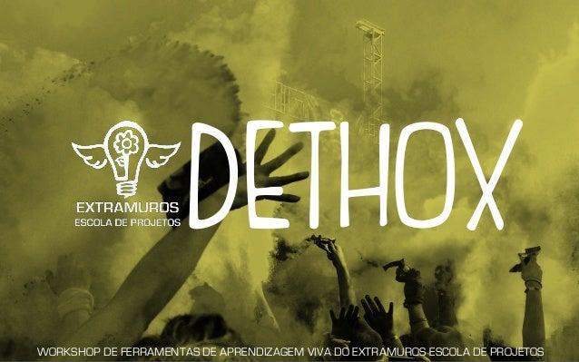 DETHOX WORKSHOP DE FERRAMENTAS DE APRENDIZAGEM VIVA DO EXTRAMUROS ESCOLA DE PROJETOS