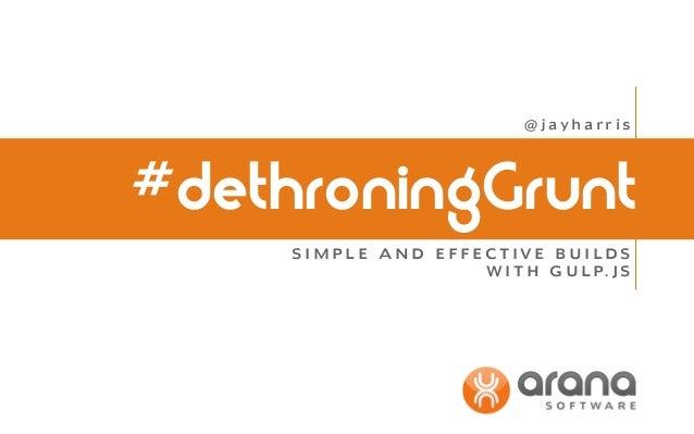 @jayharris  #dethroningGrunt SIMPLE AND EFFECTIVE BUILDS W I T H G U L P. J S