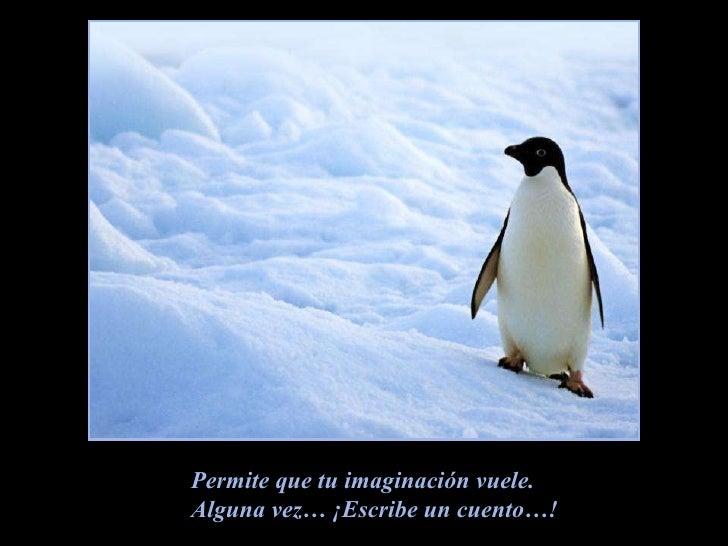Permite que tu imaginación vuele. Alguna vez… ¡Escribe un cuento…!
