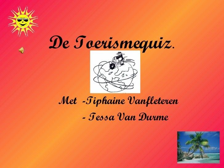 De Toerismequiz . Met  -Tiphaine Vanfleteren - Tessa Van Durme