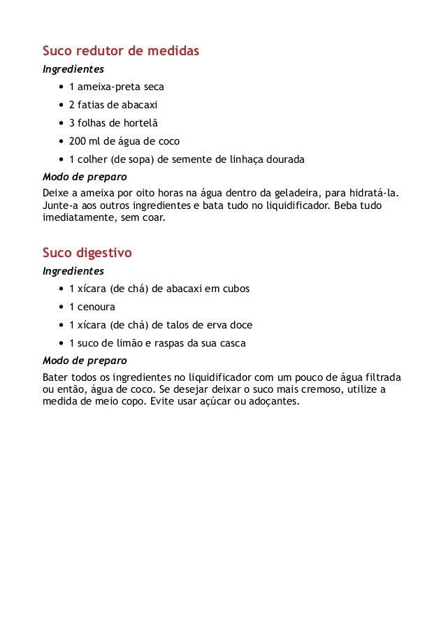 Suco redutor de medidas Ingredientes • 1 ameixa-preta seca • 2 fatias de abacaxi • 3 folhas de hortelã • 200 ml de água de...
