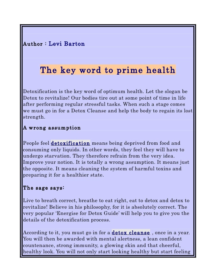 Author : Levi Barton       The key word to prime healthDetoxification is the key word of optimum health. Let the slogan be...