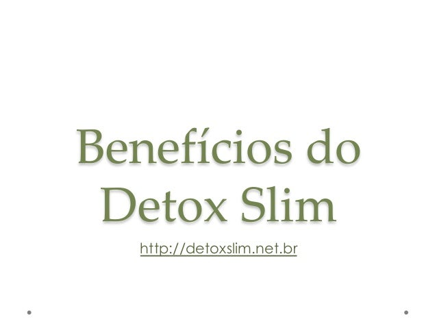 Benefícios do  Detox Slim http://detoxslim.net.br