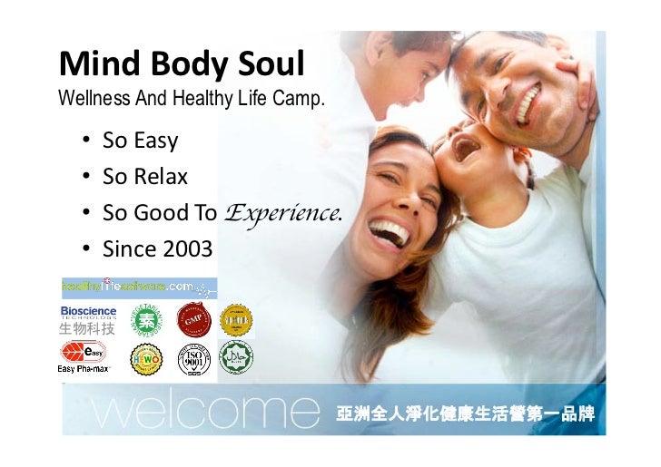 MindBodySoulWellness And Healthy Life Camp.  • SoEasy  • SoRelax  • SoGoodToExperience.  • Since2003     ...