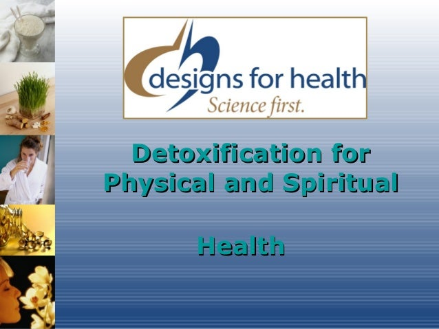 Detoxification forDetoxification for Physical and SpiritualPhysical and Spiritual HealthHealth