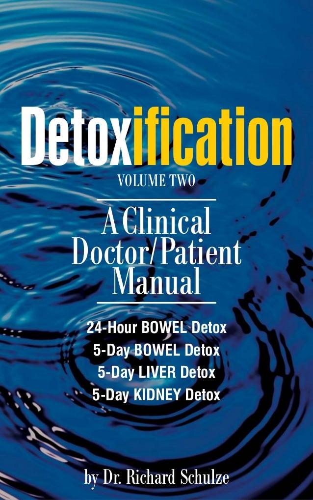 24-Hour BOWEL Detox 5-Day BOWEL Detox 5-Day LIVER Detox 5-Day KIDNEY Detox Detoxification AClinical Doctor/Patient Manual ...