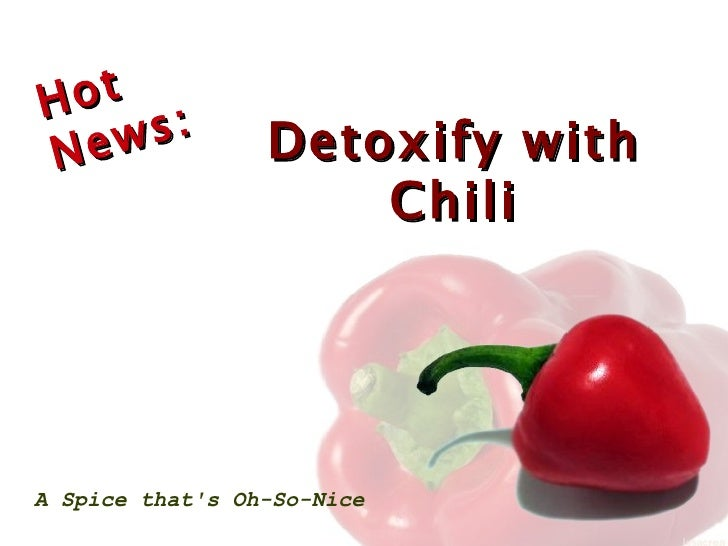 Hot News:   Detoxify with Chili A Spice that's Oh-So-Nice