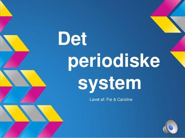 Det  periodiske  system  Lavet af: Fie & Caroline