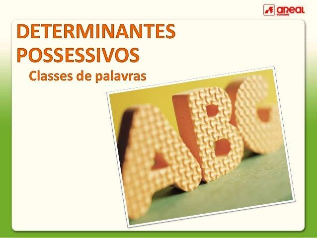 DETERMINANTES POSSESSIVOS Classes de palavras