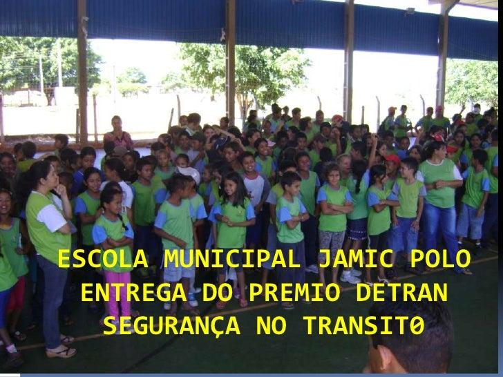 ESCOLA MUNICIPAL JAMIC POLO  ENTREGA DO PREMIO DETRAN    SEGURANÇA NO TRANSIT0
