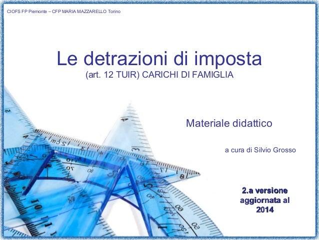 1/22  Le detrazioni di imposta  (art. 12 TUIR) CARICHI DI FAMIGLIA  Materiale didattico  a cura di Silvio Grosso  CIOFS FP...