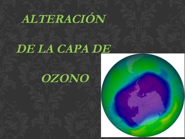 ALTERACIÓN  DE LA CAPA DE  OZONO