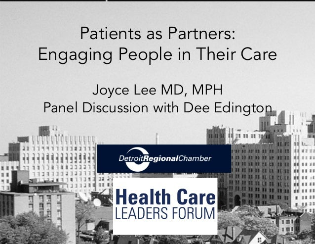 Patients as Partners: Engaging People in Their Care Joyce Lee MD, MPH Panel Discussion with Dee Edington