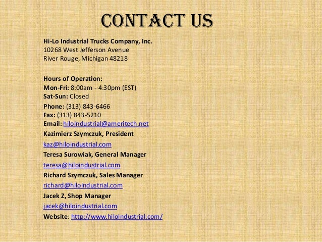 Contact Us Hi-Lo Industrial Trucks Company, Inc. 10268 West Jefferson Avenue River Rouge, Michigan 48218 Hours of Operatio...
