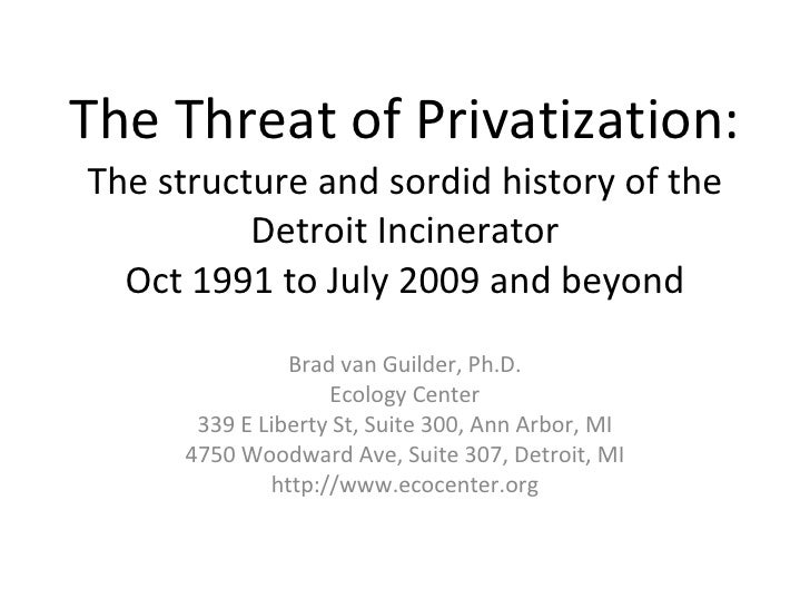 The Threat of Privatization: The structure and sordid history of the Detroit Incinerator Oct 1991 to July 2009 and beyond ...