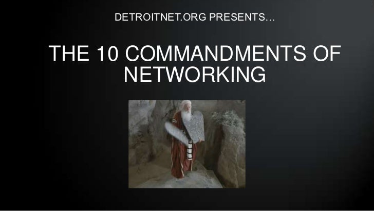 DETROITNET.ORG PRESENTS…THE 10 COMMANDMENTS OF       NETWORKING