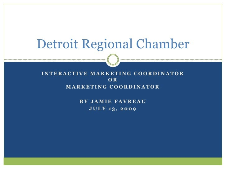 Interactive marketing coordinator or <br />Marketing Coordinator<br />By Jamie Favreau<br />July 13, 2009<br />Detroit Reg...