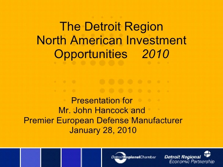 The Detroit Region North American Investment Opportunities  2010 Presentation for  Mr. John Hancock and  Premier European ...